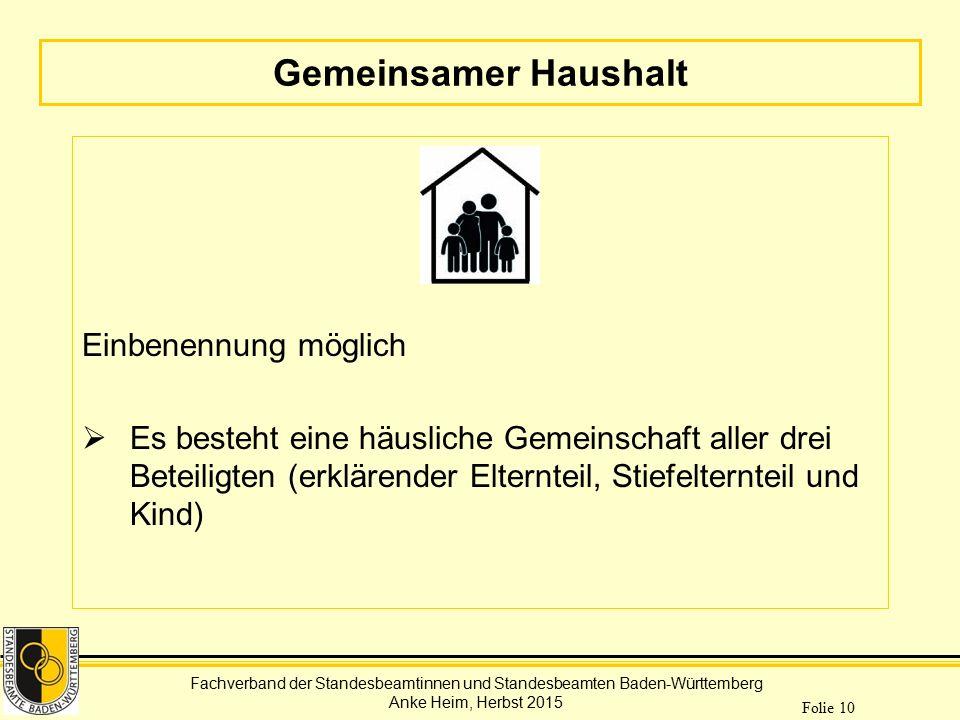 Fachverband der Standesbeamtinnen und Standesbeamten Baden-Württemberg Anke Heim, Herbst 2015 Folie 10 Gemeinsamer Haushalt Einbenennung möglich  Es