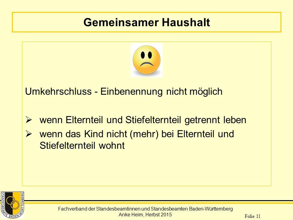 Fachverband der Standesbeamtinnen und Standesbeamten Baden-Württemberg Anke Heim, Herbst 2015 Folie 11 Gemeinsamer Haushalt Umkehrschluss - Einbenennu