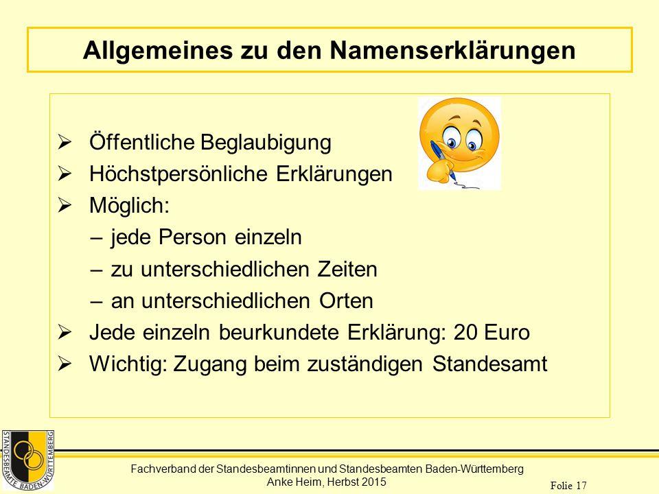 Fachverband der Standesbeamtinnen und Standesbeamten Baden-Württemberg Anke Heim, Herbst 2015 Folie 17 Allgemeines zu den Namenserklärungen  Öffentli