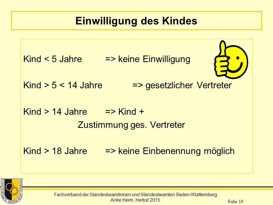 Fachverband der Standesbeamtinnen und Standesbeamten Baden-Württemberg Anke Heim, Herbst 2015 Folie 19 Einwilligung des Kindes Kind keine Einwilligung