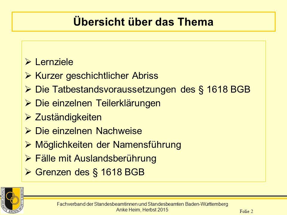 Fachverband der Standesbeamtinnen und Standesbeamten Baden-Württemberg Anke Heim, Herbst 2015 Folie 2 Übersicht über das Thema  Lernziele  Kurzer ge
