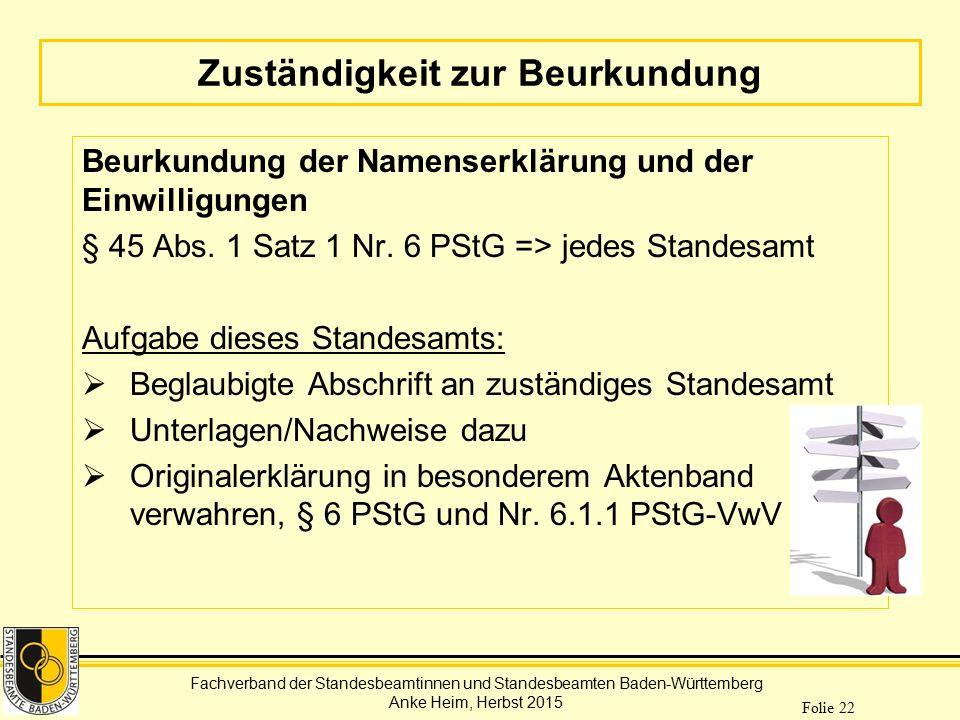 Fachverband der Standesbeamtinnen und Standesbeamten Baden-Württemberg Anke Heim, Herbst 2015 Folie 22 Zuständigkeit zur Beurkundung Beurkundung der N