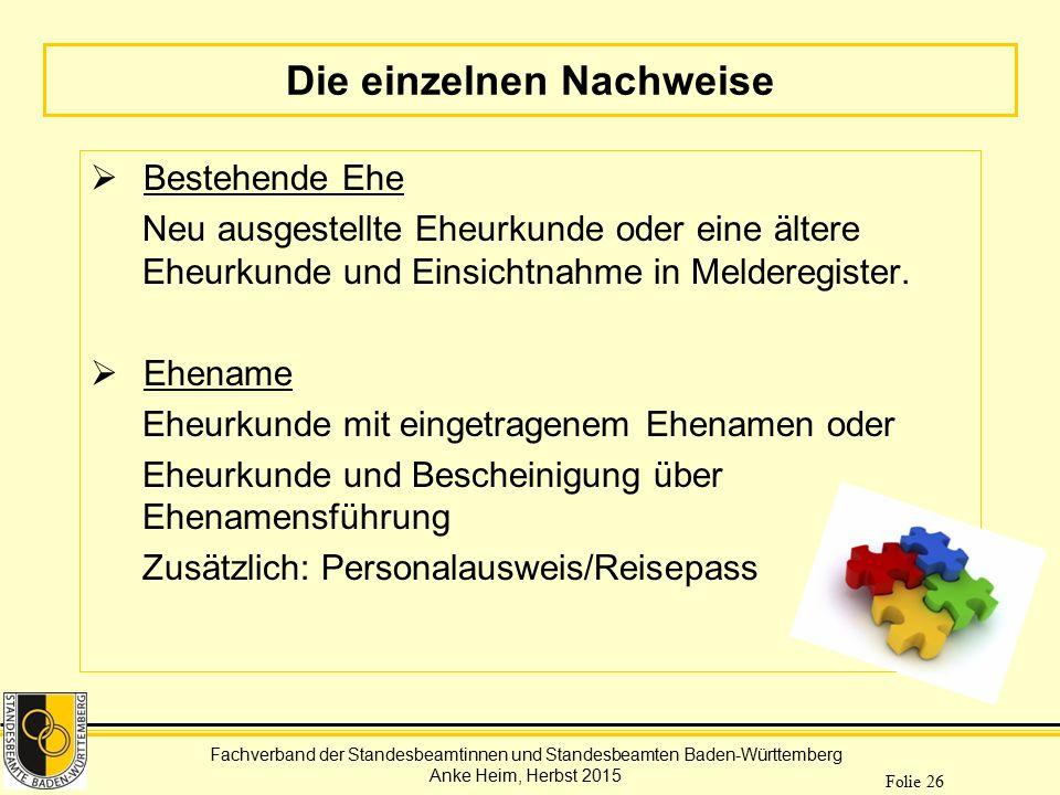 Fachverband der Standesbeamtinnen und Standesbeamten Baden-Württemberg Anke Heim, Herbst 2015 Folie 26 Die einzelnen Nachweise  Bestehende Ehe Neu au