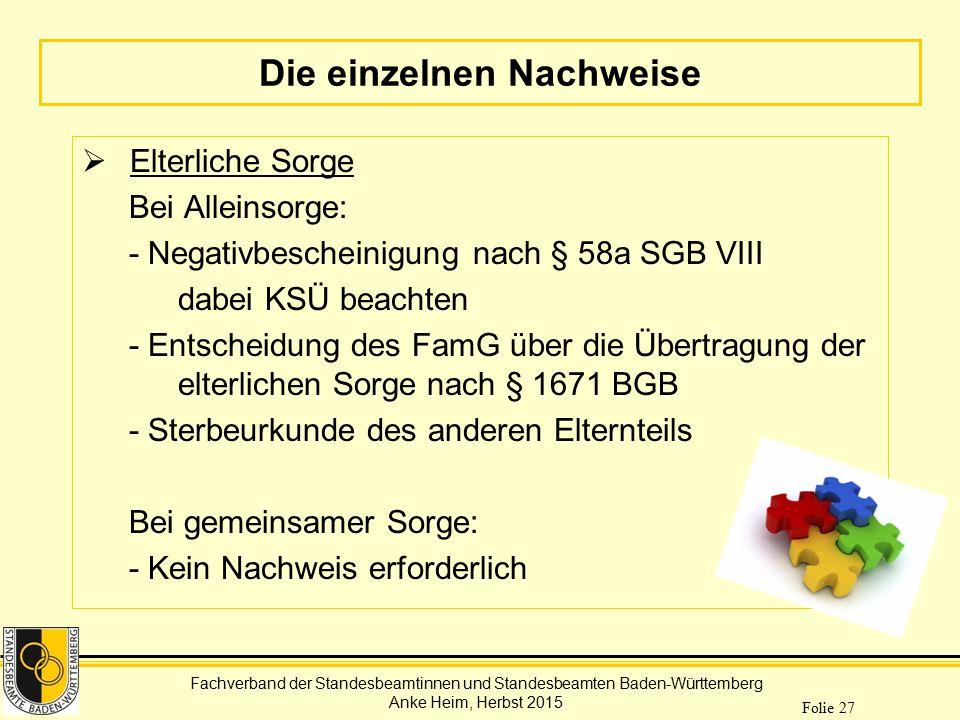 Fachverband der Standesbeamtinnen und Standesbeamten Baden-Württemberg Anke Heim, Herbst 2015 Folie 27 Die einzelnen Nachweise  Elterliche Sorge Bei
