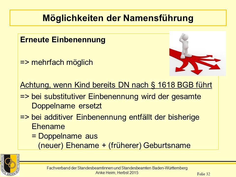 Fachverband der Standesbeamtinnen und Standesbeamten Baden-Württemberg Anke Heim, Herbst 2015 Folie 32 Möglichkeiten der Namensführung Erneute Einbene