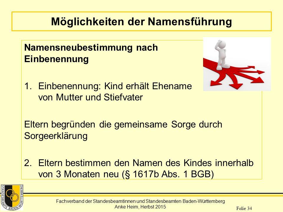 Fachverband der Standesbeamtinnen und Standesbeamten Baden-Württemberg Anke Heim, Herbst 2015 Folie 34 Möglichkeiten der Namensführung Namensneubestim
