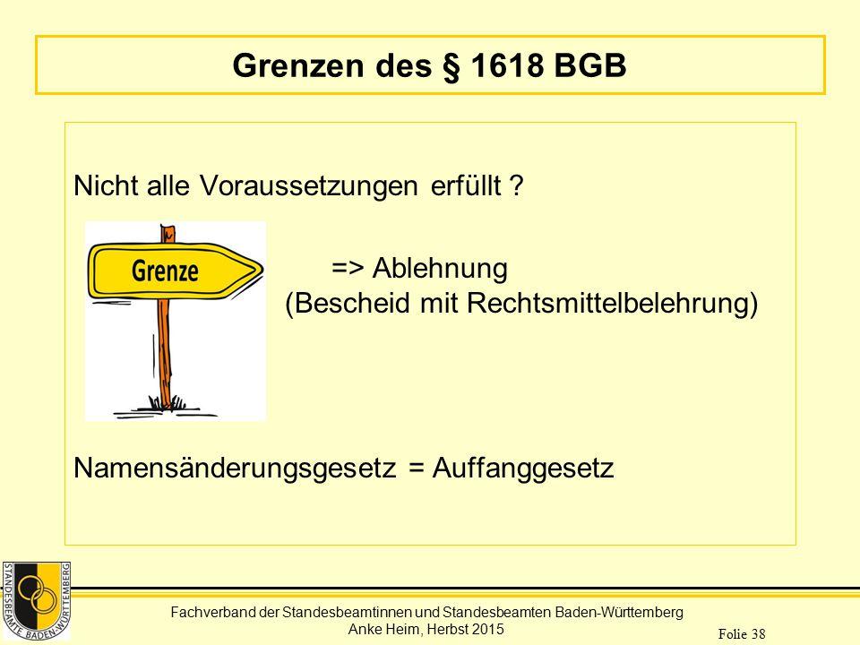 Fachverband der Standesbeamtinnen und Standesbeamten Baden-Württemberg Anke Heim, Herbst 2015 Folie 38 Grenzen des § 1618 BGB Nicht alle Voraussetzung