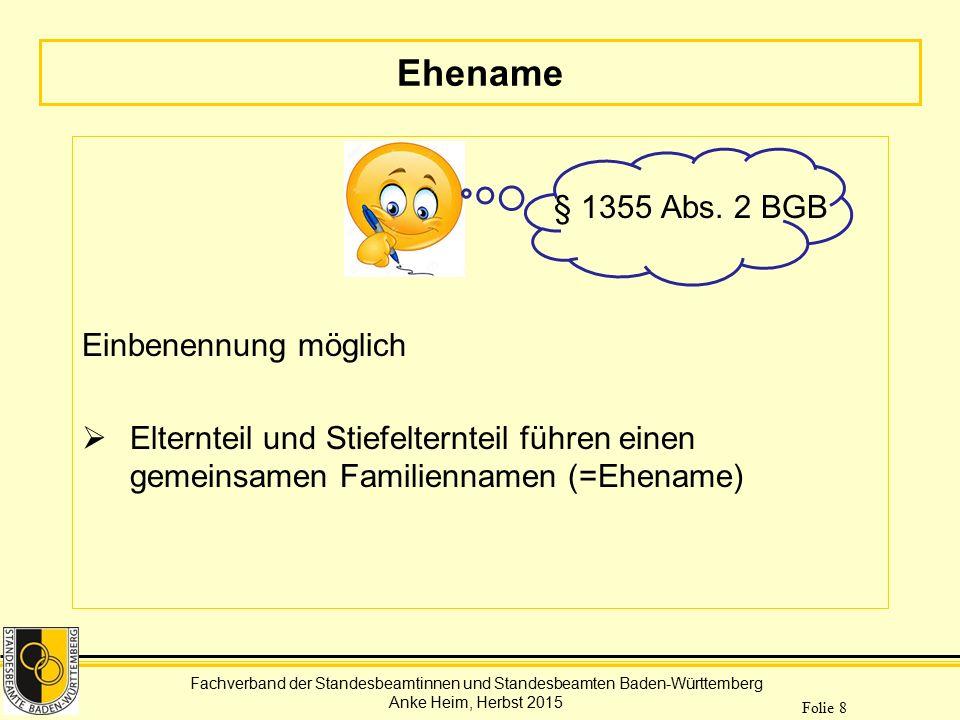 Fachverband der Standesbeamtinnen und Standesbeamten Baden-Württemberg Anke Heim, Herbst 2015 Folie 29 Möglichkeiten der Namensführung Unabdingbar: Namensführung des Kindes richtet sich nach deutschem Recht.