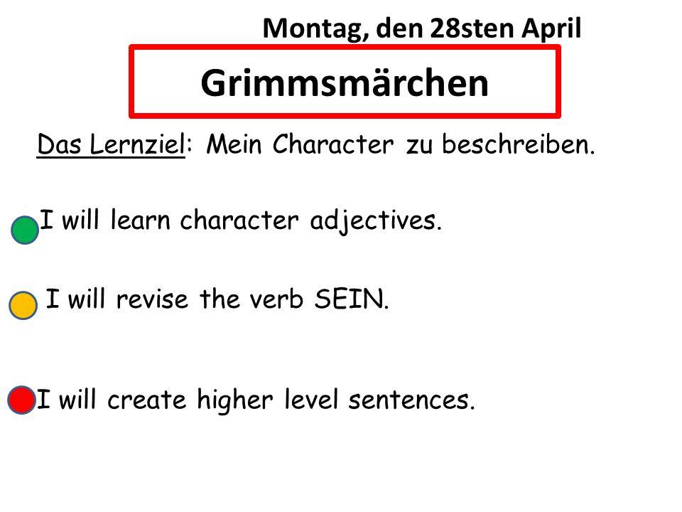 Das Lernziel: Mein Character zu beschreiben. I will learn character adjectives. I will create higher level sentences. Grimmsmärchen Montag, den 28sten