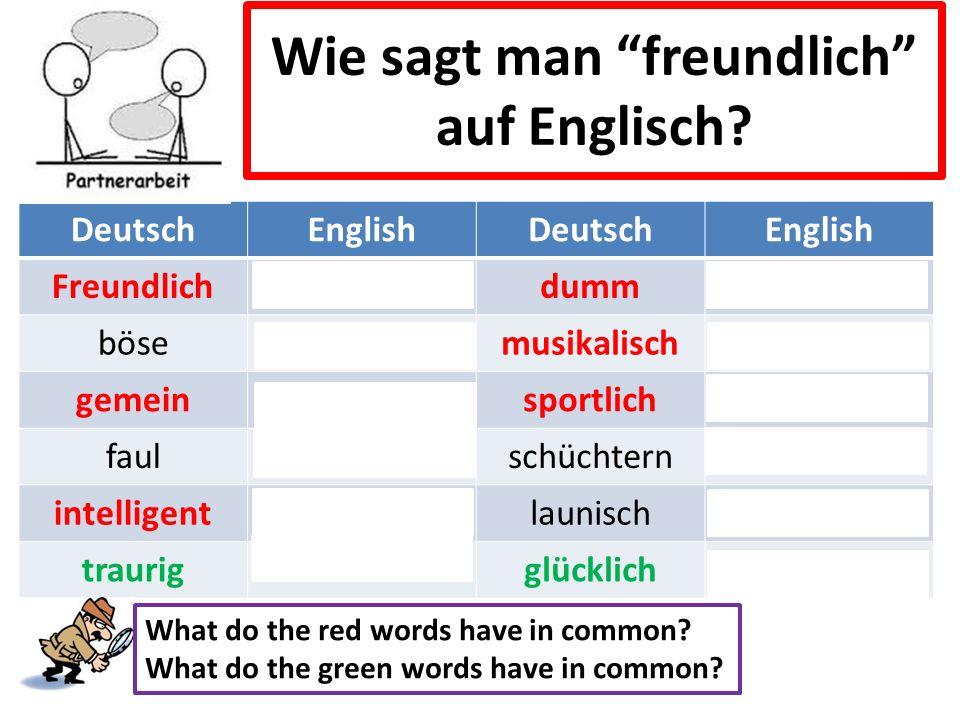 """Wie sagt man """"freundlich"""" auf Englisch? DeutschEnglishDeutschEnglish Freundlichfriendlydummstupid böseBad, evilmusikalischmusical gemeinmeansportlichs"""