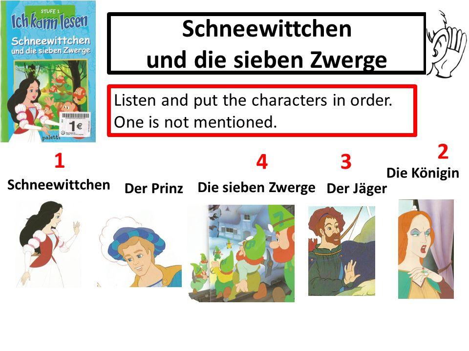 Schneewittchen und die sieben Zwerge Listen and put the characters in order. One is not mentioned. Schneewittchen Die Königin Der Jäger Die sieben Zwe