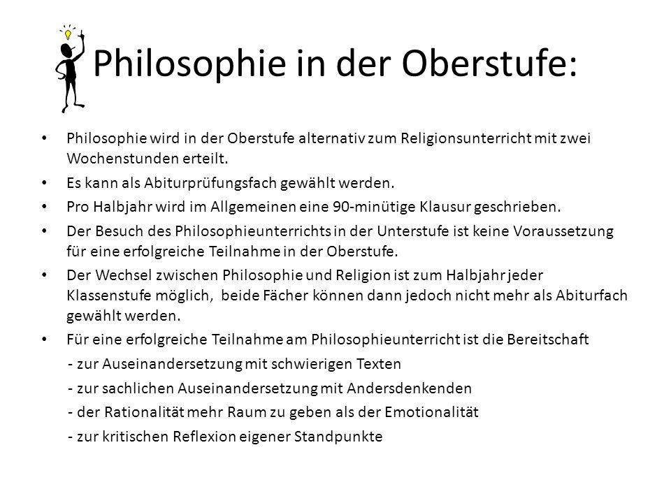 Philosophie in der Oberstufe: Philosophie wird in der Oberstufe alternativ zum Religionsunterricht mit zwei Wochenstunden erteilt. Es kann als Abiturp