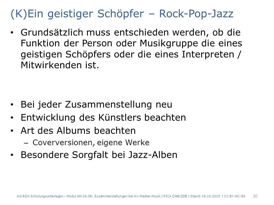 (K)Ein geistiger Schöpfer – Rock-Pop-Jazz Grundsätzlich muss entschieden werden, ob die Funktion der Person oder Musikgruppe die eines geistigen Schöpfers oder die eines Interpreten / Mitwirkenden ist.