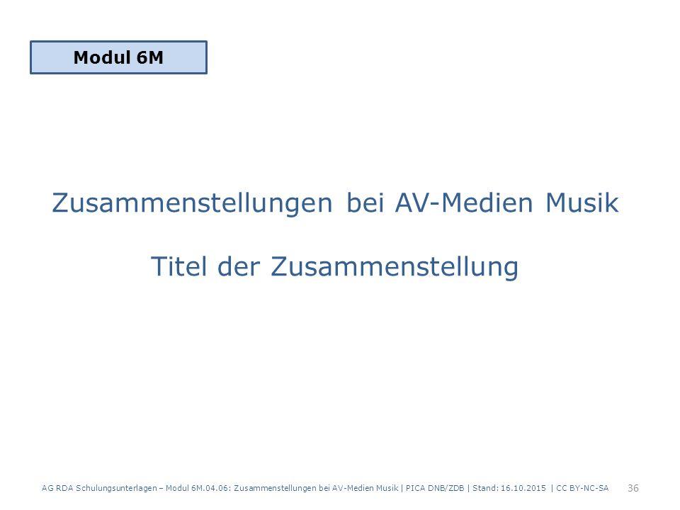 Zusammenstellungen bei AV-Medien Musik Titel der Zusammenstellung Modul 6M 36 AG RDA Schulungsunterlagen – Modul 6M.04.06: Zusammenstellungen bei AV-Medien Musik | PICA DNB/ZDB | Stand: 16.10.2015 | CC BY-NC-SA