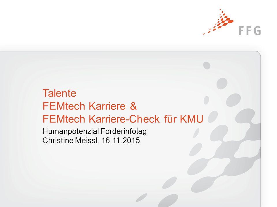 Humanpotenzial Förderinfotag Christine Meissl, 16.11.2015 Talente FEMtech Karriere & FEMtech Karriere-Check für KMU