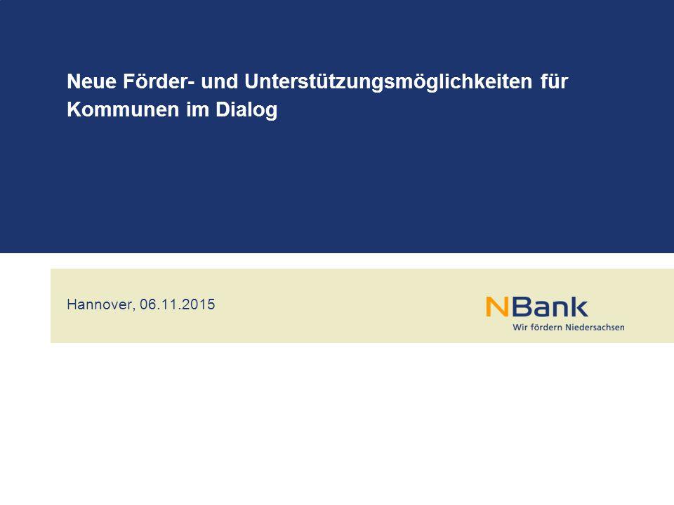 Hannover, 06.11.2015 Neue Förder- und Unterstützungsmöglichkeiten für Kommunen im Dialog