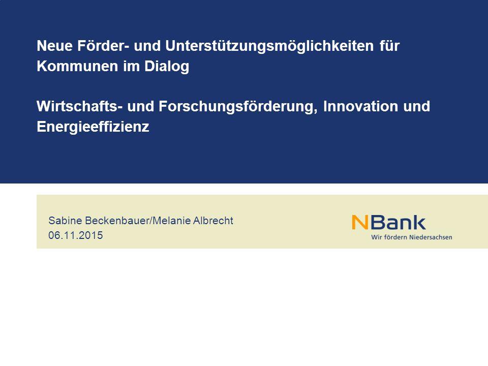Sabine Beckenbauer/Melanie Albrecht 06.11.2015 Neue Förder- und Unterstützungsmöglichkeiten für Kommunen im Dialog Wirtschafts- und Forschungsförderung, Innovation und Energieeffizienz