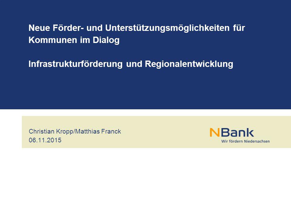 Christian Kropp/Matthias Franck 06.11.2015 Neue Förder- und Unterstützungsmöglichkeiten für Kommunen im Dialog Infrastrukturförderung und Regionalentwicklung