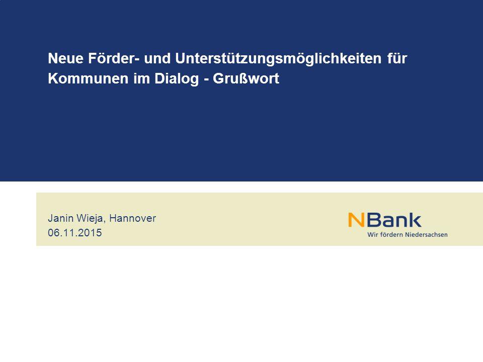 Janin Wieja, Hannover 06.11.2015 Neue Förder- und Unterstützungsmöglichkeiten für Kommunen im Dialog - Grußwort