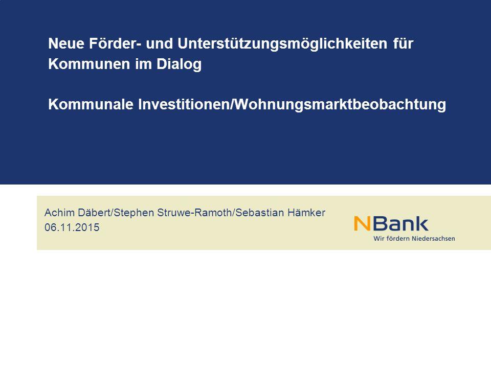 Achim Däbert/Stephen Struwe-Ramoth/Sebastian Hämker 06.11.2015 Neue Förder- und Unterstützungsmöglichkeiten für Kommunen im Dialog Kommunale Investitionen/Wohnungsmarktbeobachtung