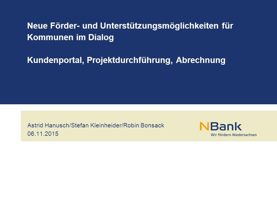Astrid Hanusch/Stefan Kleinheider/Robin Bonsack 06.11.2015 Neue Förder- und Unterstützungsmöglichkeiten für Kommunen im Dialog Kundenportal, Projektdurchführung, Abrechnung