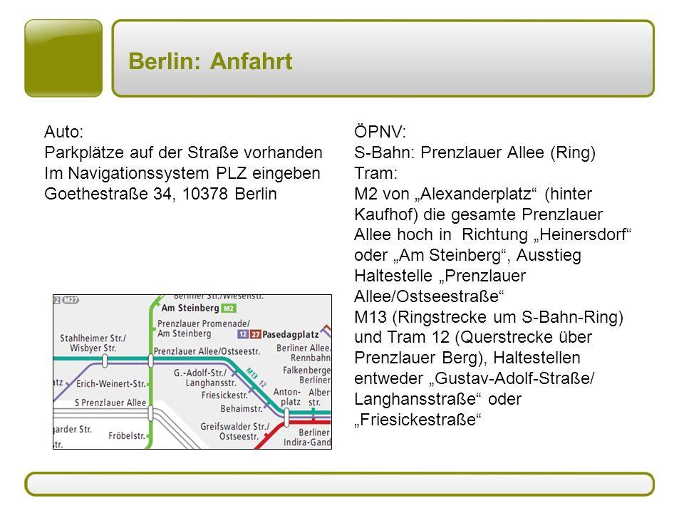 """Berlin: Anfahrt Auto: Parkplätze auf der Straße vorhanden Im Navigationssystem PLZ eingeben Goethestraße 34, 10378 Berlin ÖPNV: S-Bahn: Prenzlauer Allee (Ring) Tram: M2 von """"Alexanderplatz (hinter Kaufhof) die gesamte Prenzlauer Allee hoch in Richtung """"Heinersdorf oder """"Am Steinberg , Ausstieg Haltestelle """"Prenzlauer Allee/Ostseestraße M13 (Ringstrecke um S-Bahn-Ring) und Tram 12 (Querstrecke über Prenzlauer Berg), Haltestellen entweder """"Gustav-Adolf-Straße/ Langhansstraße oder """"Friesickestraße"""