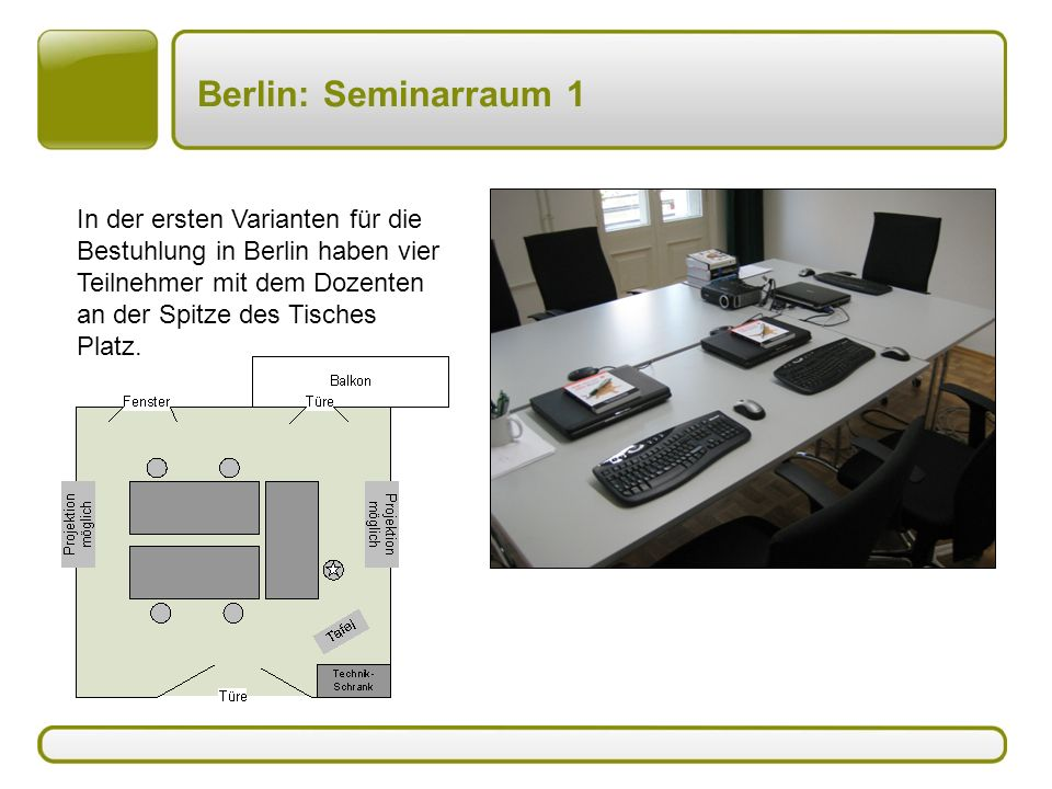 Berlin: Seminarraum 1 In der ersten Varianten für die Bestuhlung in Berlin haben vier Teilnehmer mit dem Dozenten an der Spitze des Tisches Platz.