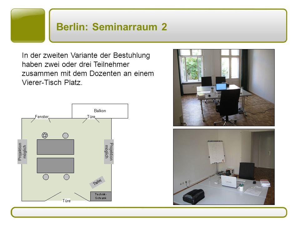 Berlin: Seminarraum 2 In der zweiten Variante der Bestuhlung haben zwei oder drei Teilnehmer zusammen mit dem Dozenten an einem Vierer-Tisch Platz.