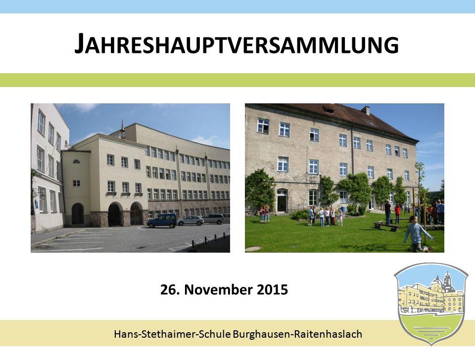 Hans-Stethaimer-Schule Burghausen-Raitenhaslach J AHRESHAUPTVERSAMMLUNG 26. November 2015 Hans-Stethaimer-Schule Burghausen-Raitenhaslach