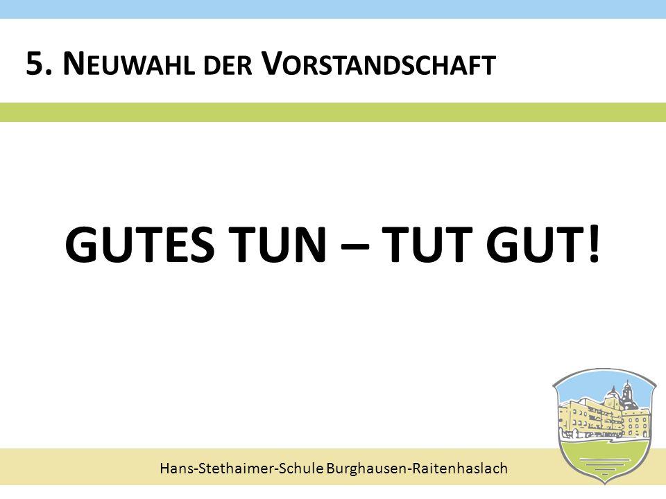 Hans-Stethaimer-Schule Burghausen-Raitenhaslach GUTES TUN – TUT GUT! 5. N EUWAHL DER V ORSTANDSCHAFT
