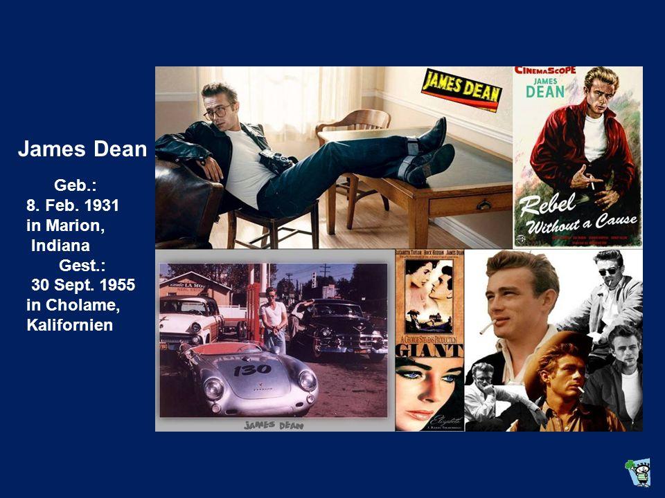 Geb.: 8. Feb. 1931 in Marion, Indiana Gest.: 30 Sept. 1955 in Cholame, Kalifornien James Dean