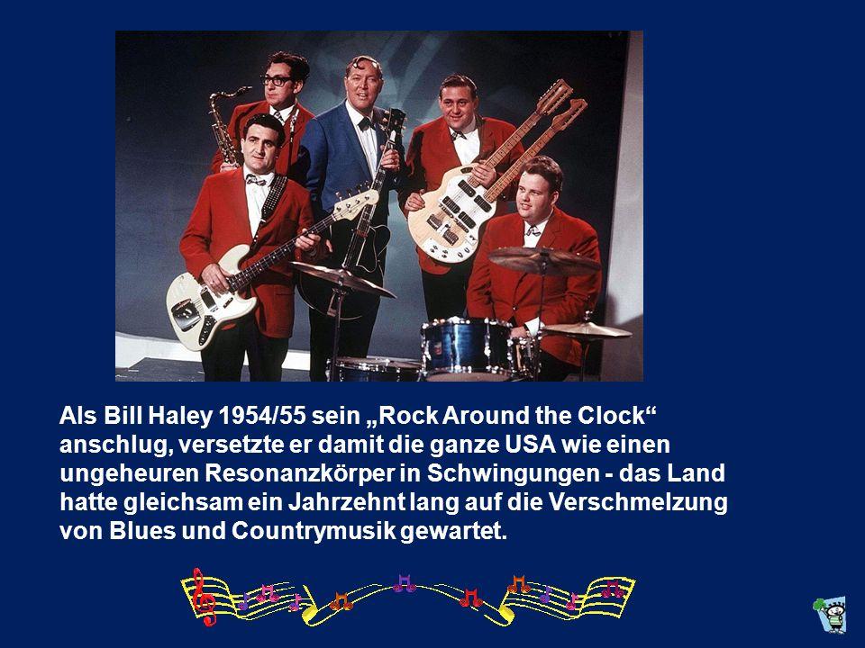 """Als Bill Haley 1954/55 sein """"Rock Around the Clock anschlug, versetzte er damit die ganze USA wie einen ungeheuren Resonanzkörper in Schwingungen - das Land hatte gleichsam ein Jahrzehnt lang auf die Verschmelzung von Blues und Countrymusik gewartet."""