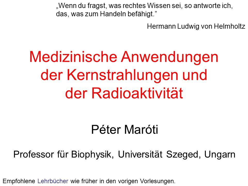 """Medizinische Anwendungen der Kernstrahlungen und der Radioaktivität """"Wenn du fragst, was rechtes Wissen sei, so antworte ich, das, was zum Handeln bef"""