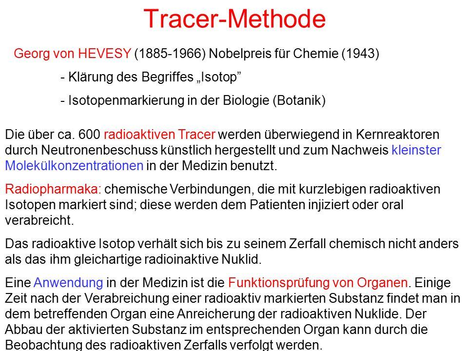 Tracer-Methode Die über ca. 600 radioaktiven Tracer werden überwiegend in Kernreaktoren durch Neutronenbeschuss künstlich hergestellt und zum Nachweis