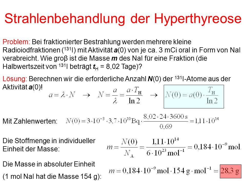 Strahlenbehandlung der Hyperthyreose Problem: Bei fraktionierter Bestrahlung werden mehrere kleine Radioiodfraktionen ( 131 I) mit Aktivität a(0) von