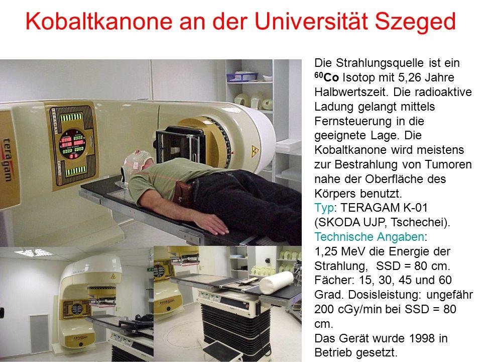 Kobaltkanone an der Universität Szeged Die Strahlungsquelle ist ein 60 Co Isotop mit 5,26 Jahre Halbwertszeit. Die radioaktive Ladung gelangt mittels