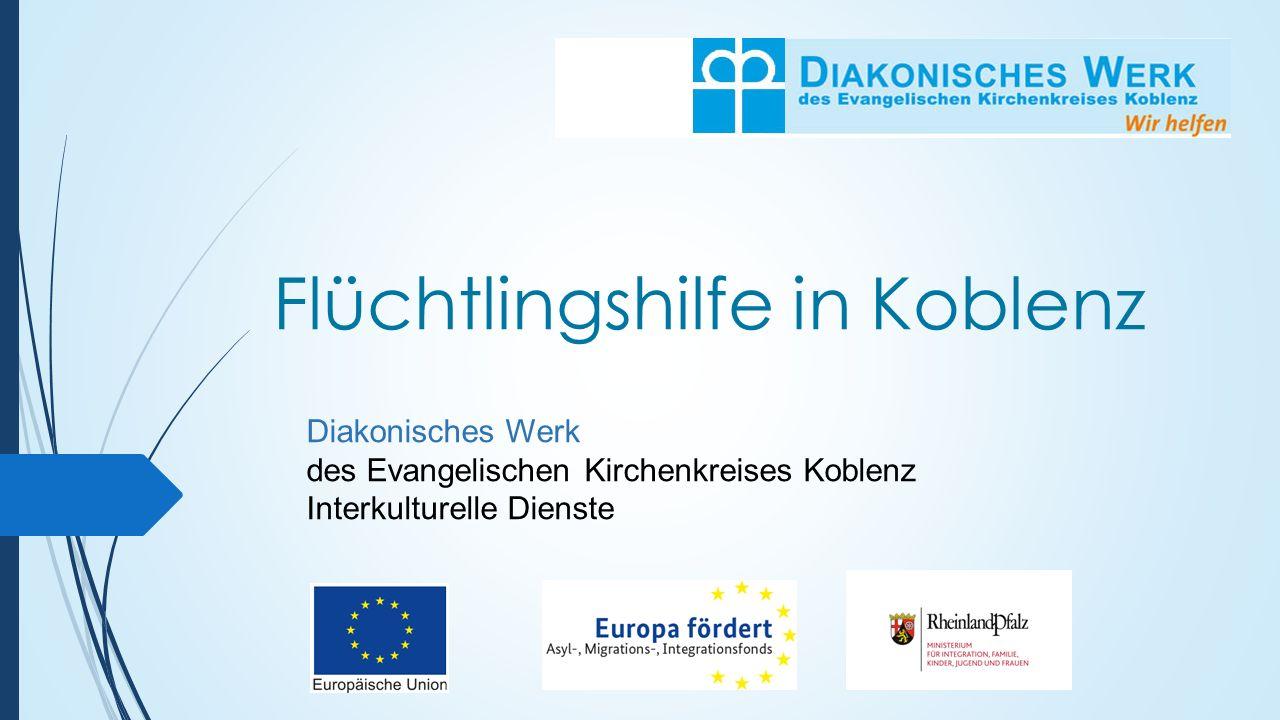Flüchtlingshilfe in Koblenz Diakonisches Werk des Evangelischen Kirchenkreises Koblenz Interkulturelle Dienste
