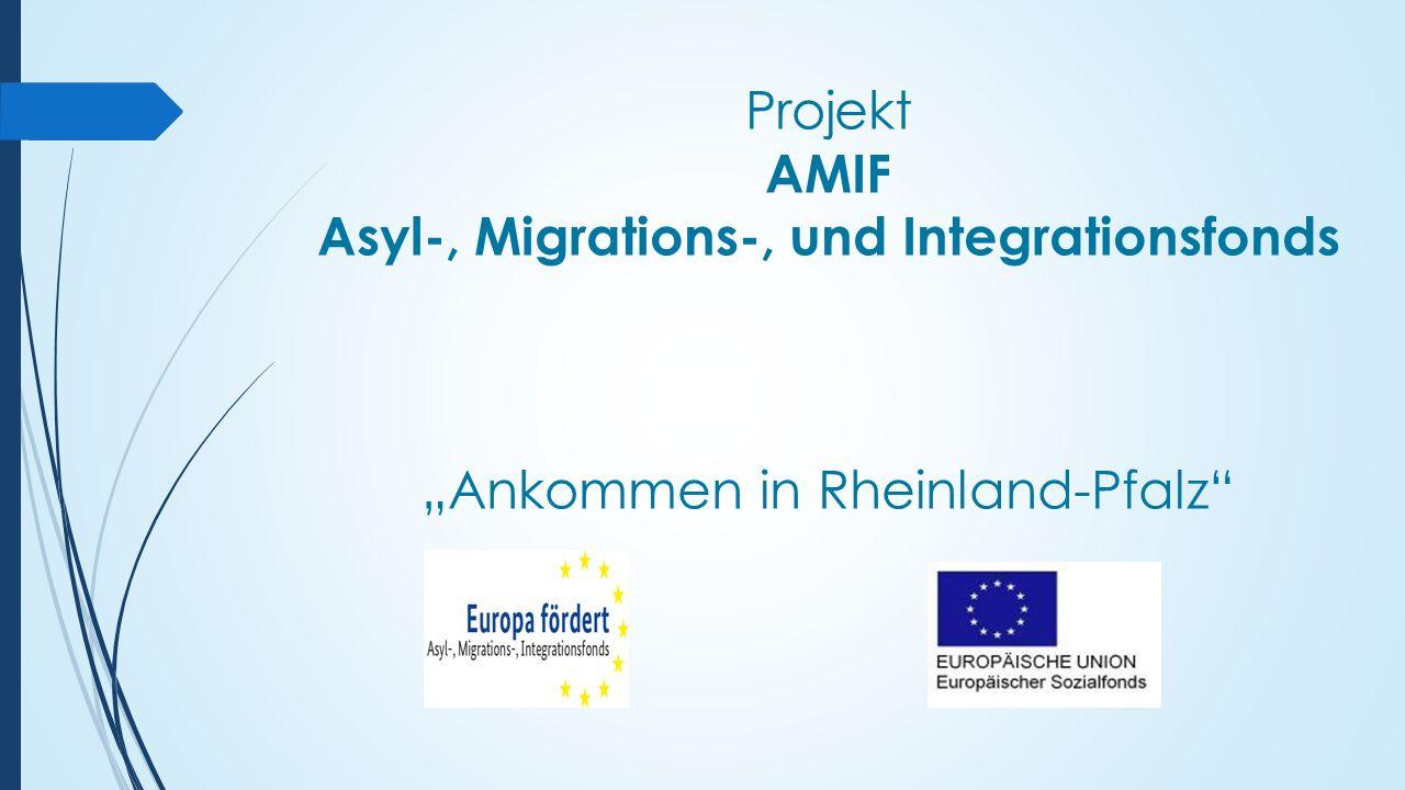 """Projekt AMIF Asyl-, Migrations-, und Integrationsfonds """"Ankommen in Rheinland-Pfalz"""""""