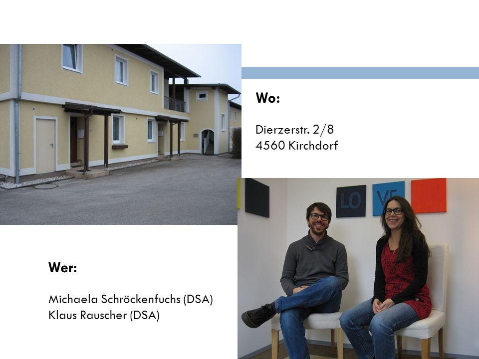 Wo: Dierzerstr. 2/8 4560 Kirchdorf Wer: Michaela Schröckenfuchs (DSA) Klaus Rauscher (DSA)