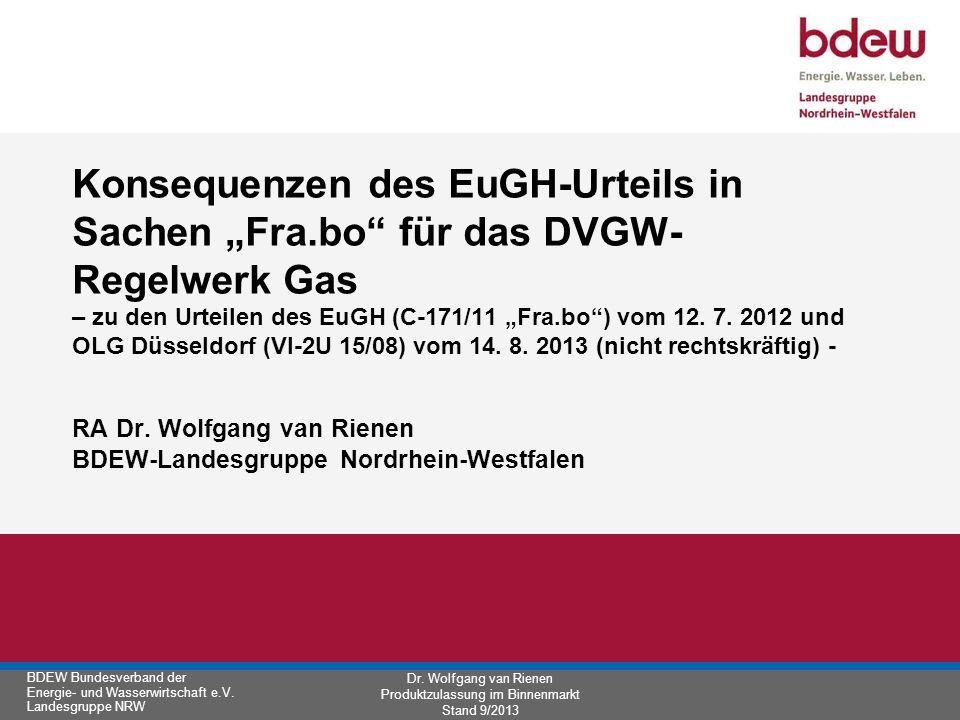 BDEW Bundesverband der Energie- und Wasserwirtschaft e.V. Landesgruppe NRW Dr. Wolfgang van Rienen Produktzulassung im Binnenmarkt Stand 9/2013 Konseq