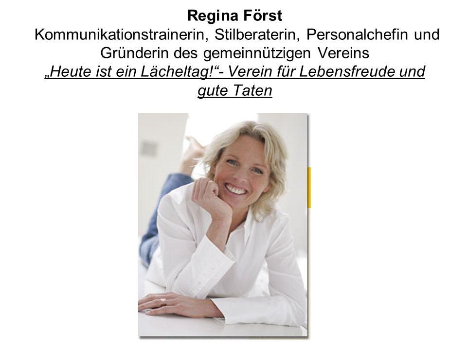 """Regina Först Kommunikationstrainerin, Stilberaterin, Personalchefin und Gründerin des gemeinnützigen Vereins """"Heute ist ein Lächeltag! - Verein für Lebensfreude und gute Taten"""