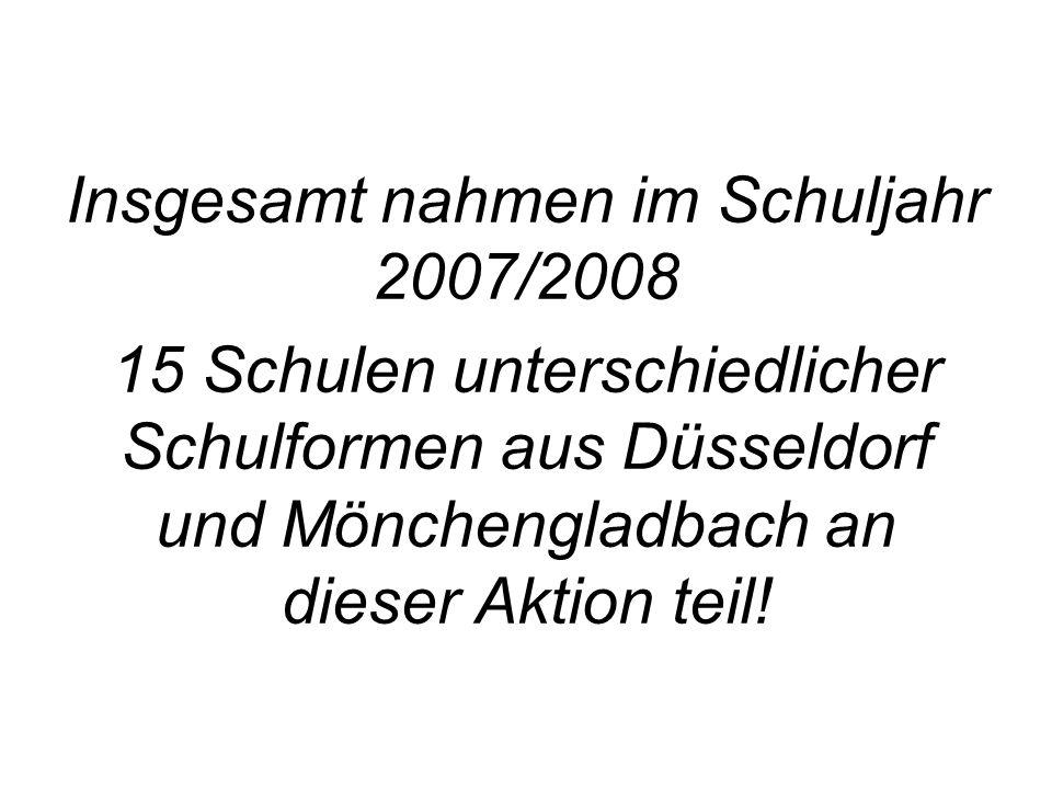 Insgesamt nahmen im Schuljahr 2007/2008 15 Schulen unterschiedlicher Schulformen aus Düsseldorf und Mönchengladbach an dieser Aktion teil!
