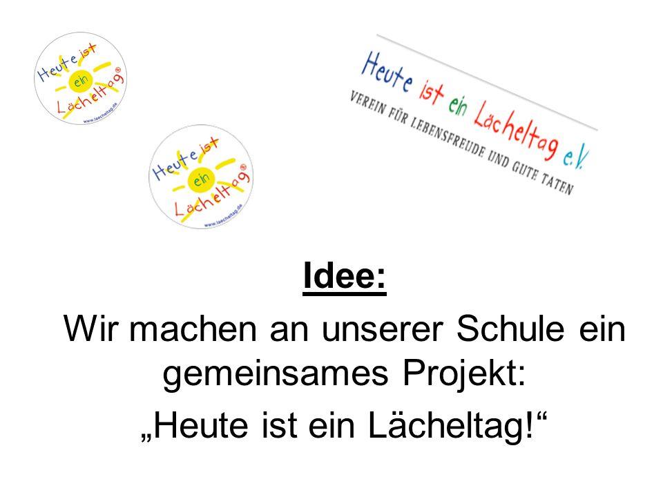 """Idee: Wir machen an unserer Schule ein gemeinsames Projekt: """"Heute ist ein Lächeltag!"""