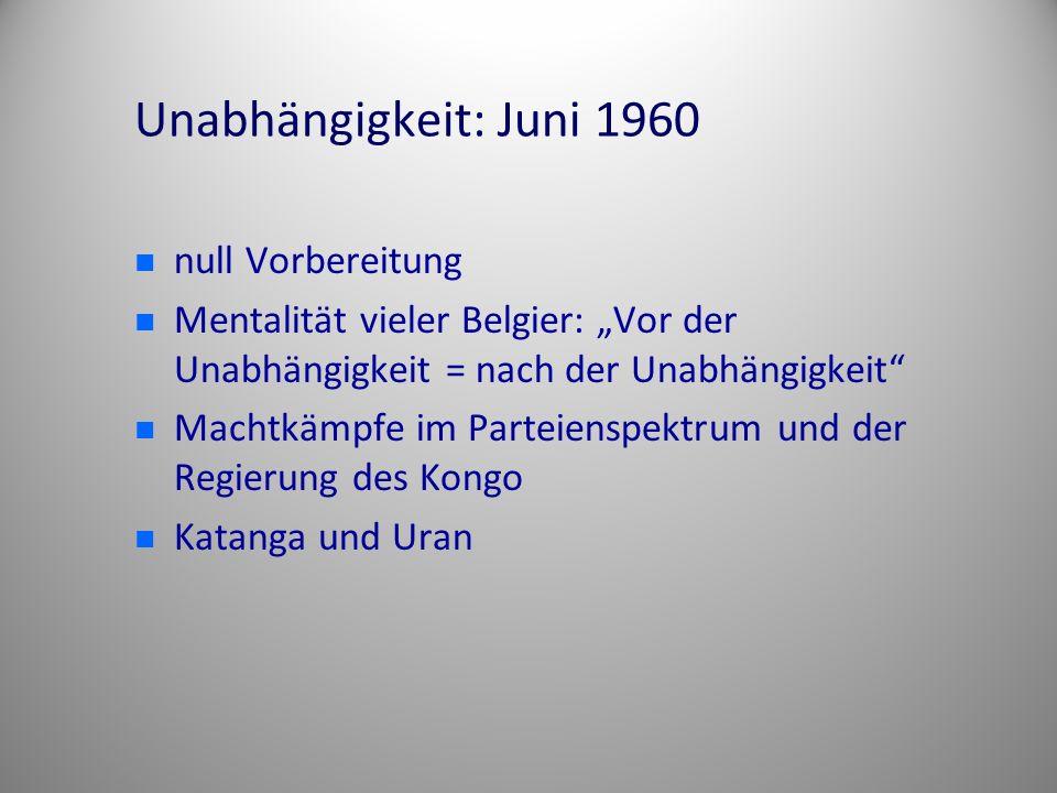 """Unabhängigkeit: Juni 1960 null Vorbereitung Mentalität vieler Belgier: """"Vor der Unabhängigkeit = nach der Unabhängigkeit"""" Machtkämpfe im Parteienspekt"""