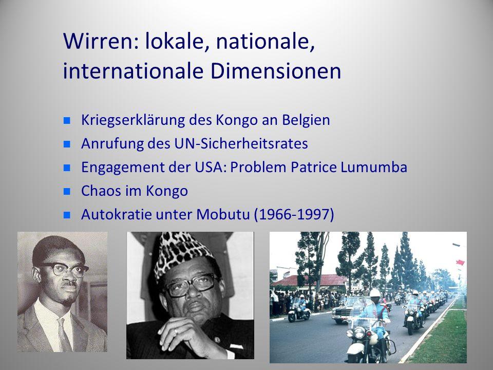 Wirren: lokale, nationale, internationale Dimensionen Kriegserklärung des Kongo an Belgien Anrufung des UN-Sicherheitsrates Engagement der USA: Proble