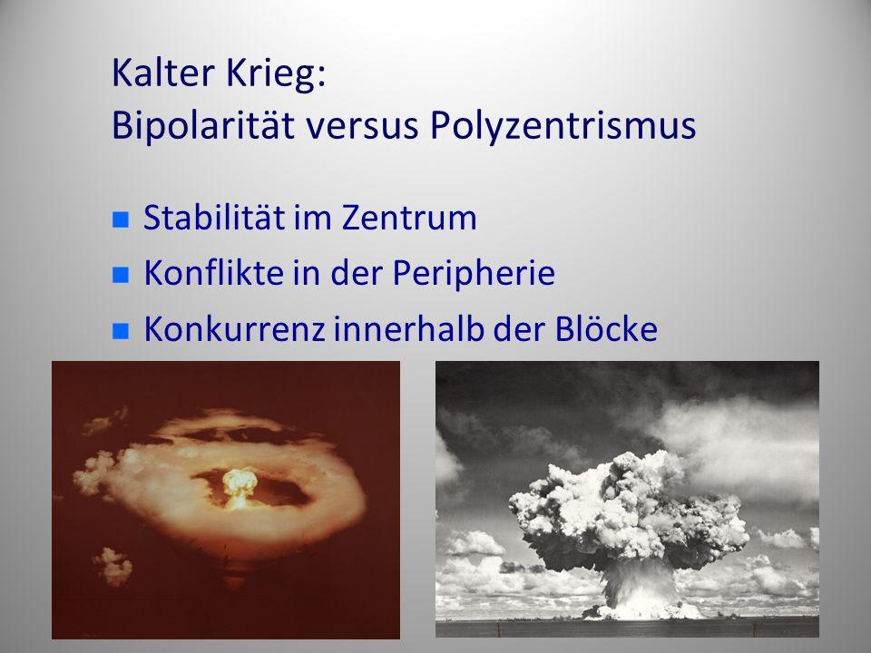 Kalter Krieg: Bipolarität versus Polyzentrismus Stabilität im Zentrum Konflikte in der Peripherie Konkurrenz innerhalb der Blöcke