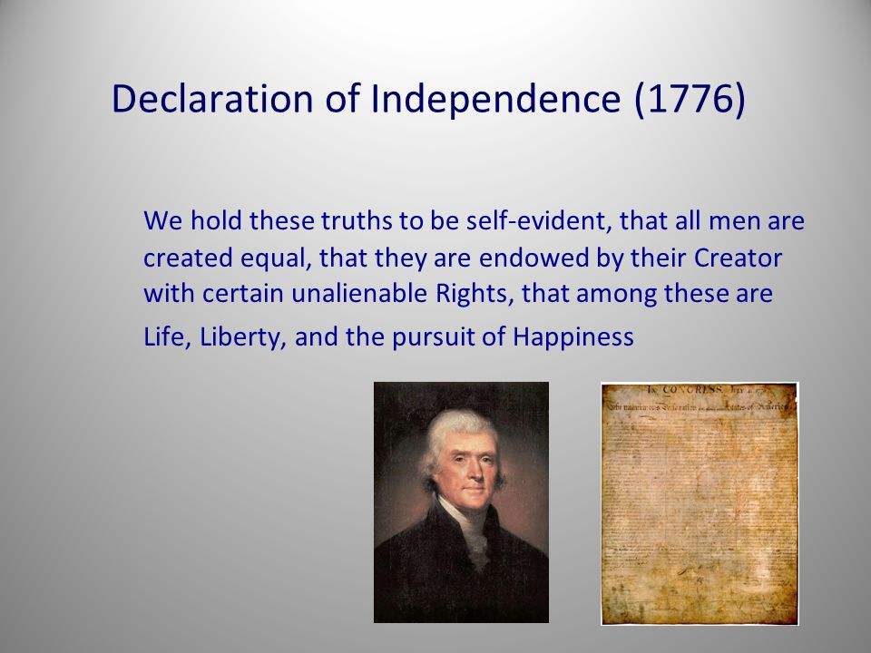 Declaration of Independence (1776) We hold these truths to be self-evident, that all men are created equal, that they are endowed by their Creator wit