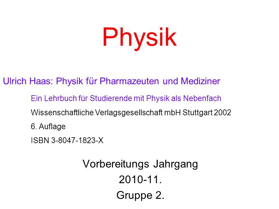 Physik Vorbereitungs Jahrgang 2010-11. Gruppe 2. Ulrich Haas: Physik für Pharmazeuten und Mediziner Ein Lehrbuch für Studierende mit Physik als Nebenf