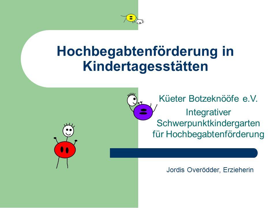 Hochbegabtenförderung in Kindertagesstätten Küeter Botzeknööfe e.V. Integrativer Schwerpunktkindergarten für Hochbegabtenförderung Jordis Overödder, E