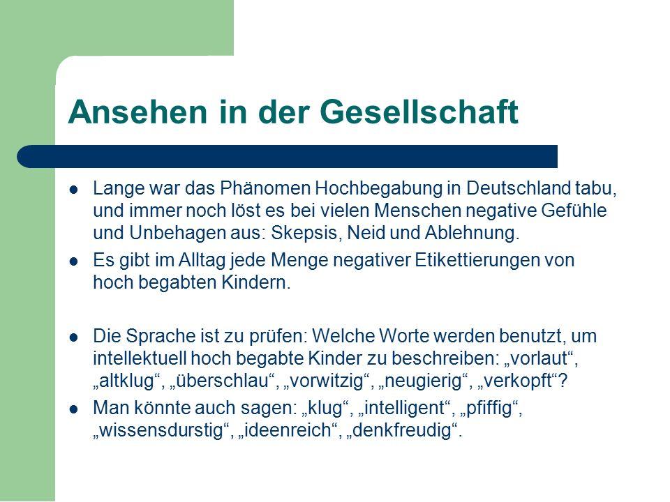 Ansehen in der Gesellschaft Lange war das Phänomen Hochbegabung in Deutschland tabu, und immer noch löst es bei vielen Menschen negative Gefühle und U